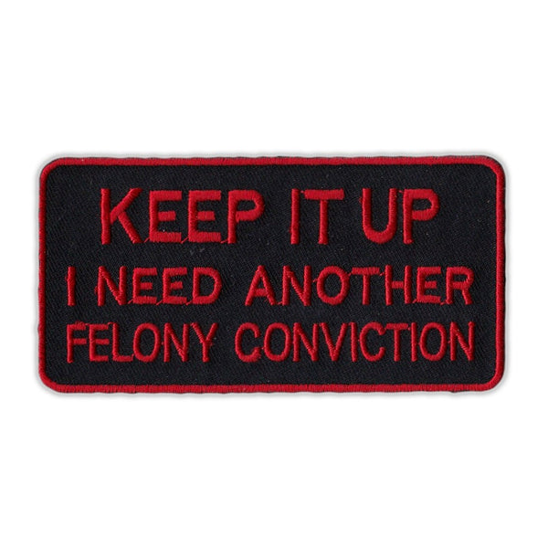 Patch - Keep It Up, I Need Another Felony Conviction (Red)