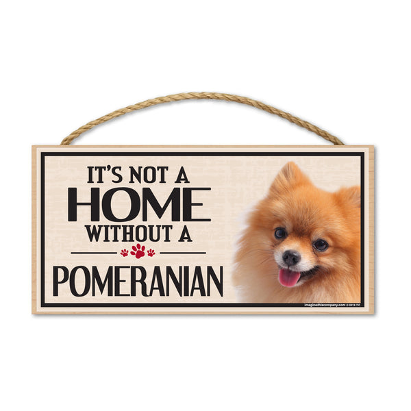 Wood Sign - It's Not A Home Without A Pomeranian