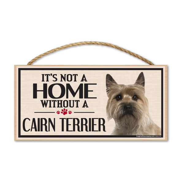 Wood Sign - It's Not A Home Without A Cairn Terrier