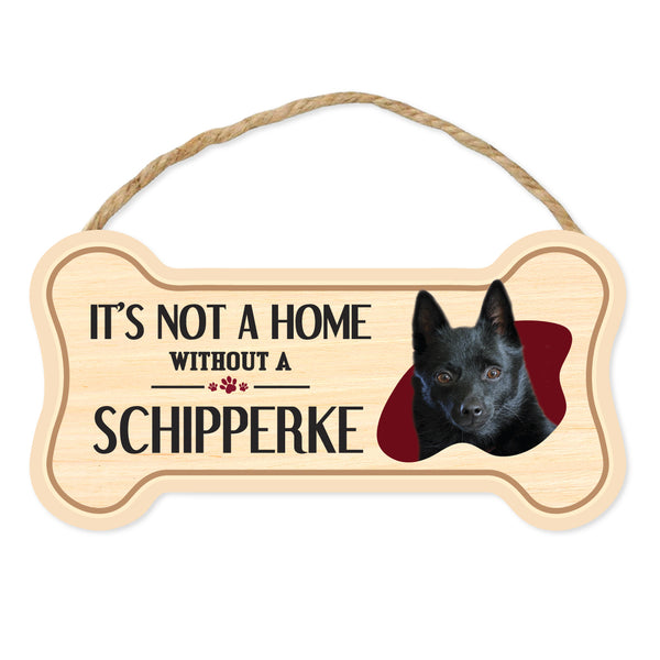 "Bone Shape Wood Sign - It's Not A Home Without A Schipperke (10"" x 5"")"