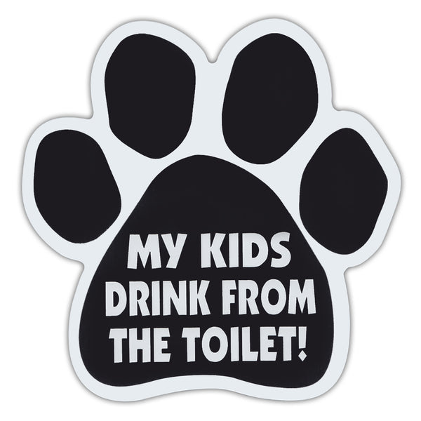 Dog Paw Magnet - My Kids Drink From The Toilet