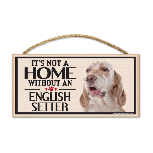 Wood Sign - It's Not A Home Without An English Setter