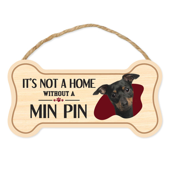 "Bone Shape Wood Sign - It's Not A Home Without A Min Pin (10"" x 5"")"