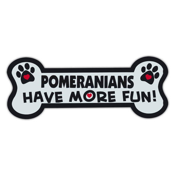 Dog Bone Magnet - Pomeranians Have More Fun!