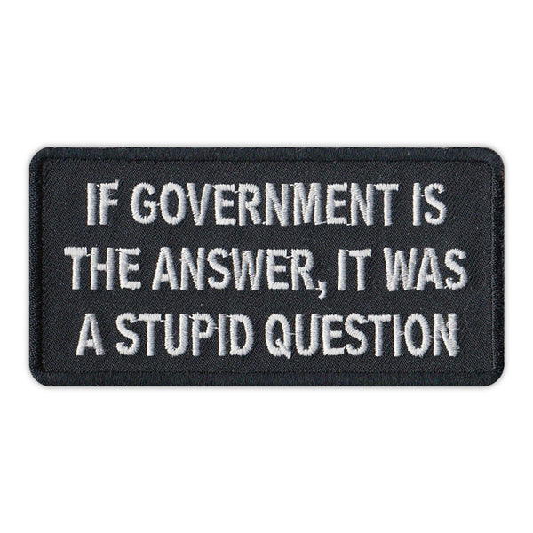 Patch - If Government Is The Answer, It Was A Stupid Question