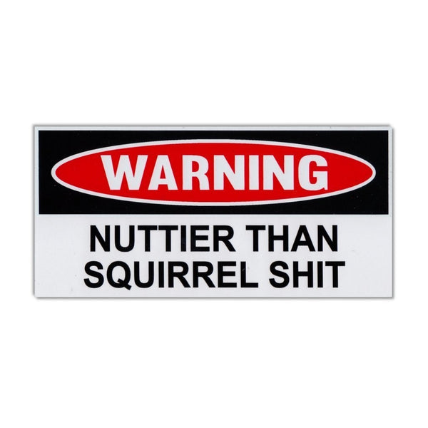 Funny Warning Sticker - Nuttier Than Squirrel Shit