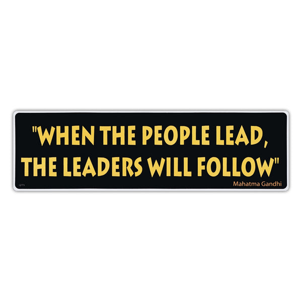 Bumper Sticker - When The People Lead, The Leaders Will Follow - Mahatma Gandhi Quote