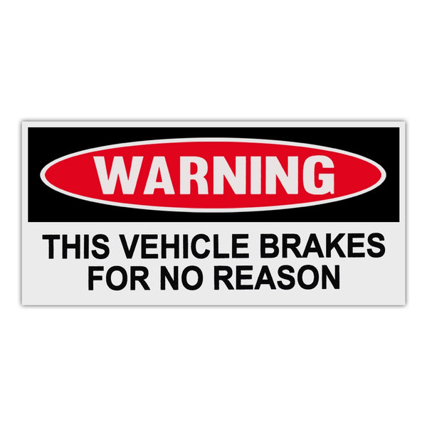 Funny Warning Sticker - This Vehicle Brakes For No Reason