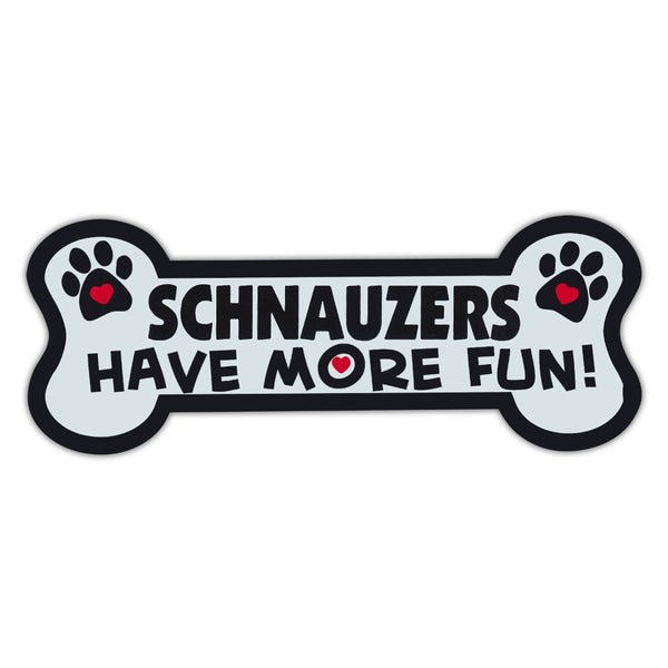 Dog Bone Magnet - Schnauzers Have More Fun!