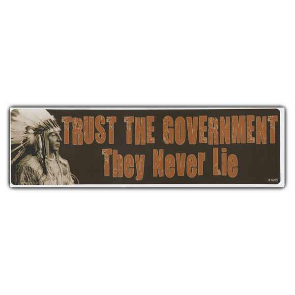 Bumper Sticker - Trust The Government They Never Lie