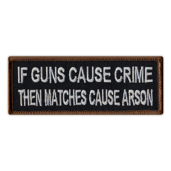 Patch - If Guns Cause Crime, Then Matches Cause Arson