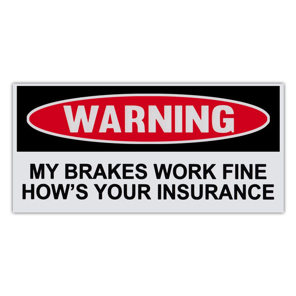 Funny Warning Sticker - Brakes Work Fine, How's Your Insurance