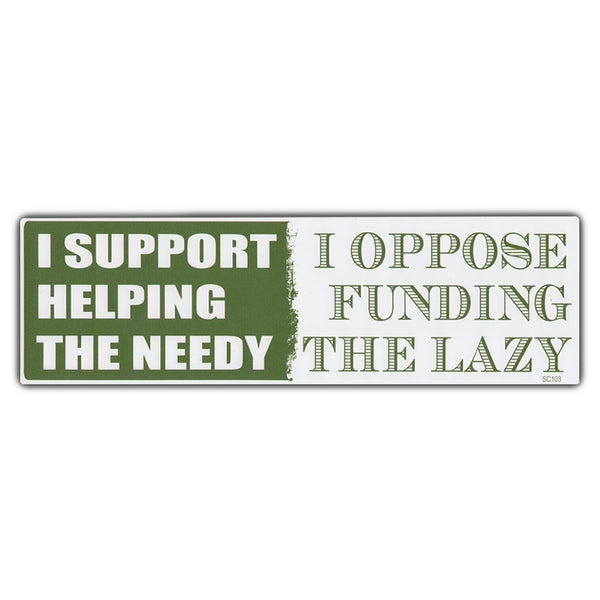 Bumper Sticker - I Support Helping The Needy | I Oppose Funding The Lazy