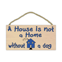 "Wood Sign - A House is Not a Home Without a Dog (10"" x 5"")"
