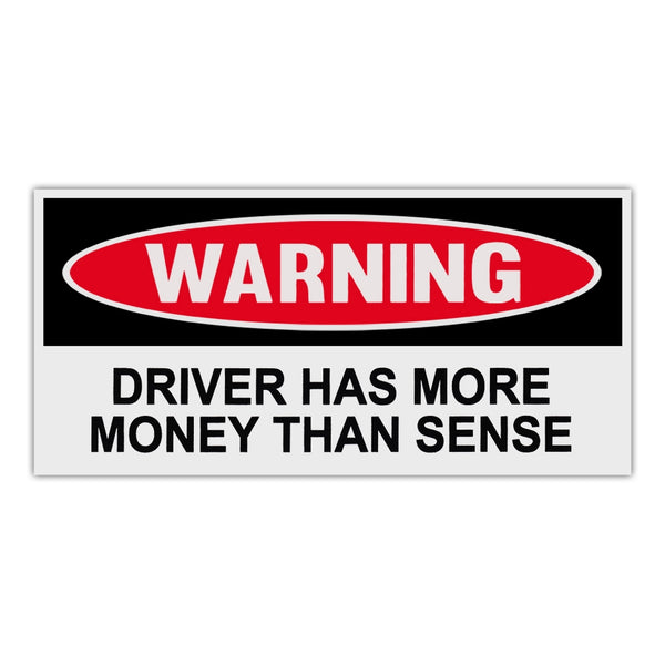 Funny Warning Sticker - Driver Has More Money Than Sense