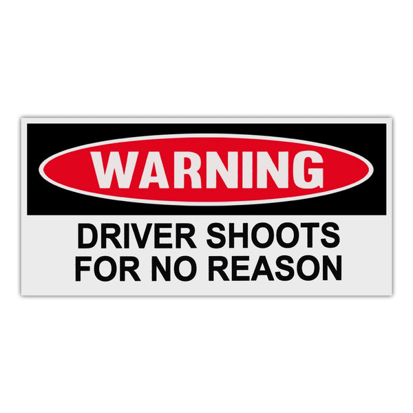 Funny Warning Sticker - Driver Shoots For No Reason