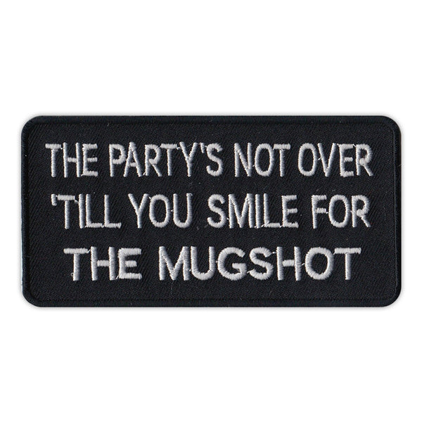Patch - The Party's Not Over 'Till You Smile For The Mugshot