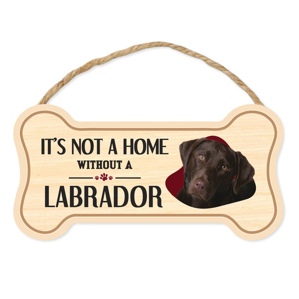 "Bone Shape Wood Sign - It's Not A Home Without A Chocolate Lab (10"" x 5"")"