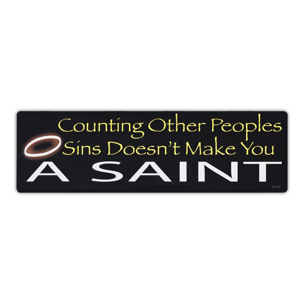 Bumper Sticker - Counting Other Peoples Sins Doesn't Make You A Saint