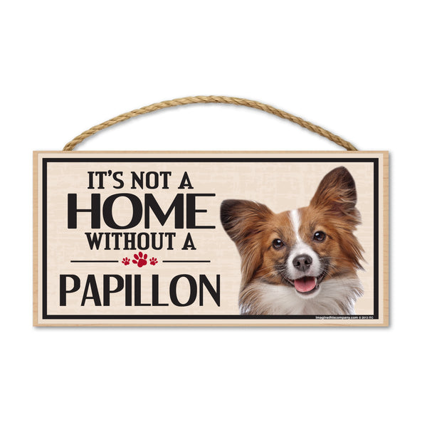 Wood Sign - It's Not A Home Without A Papillon