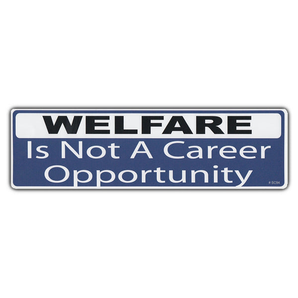 Bumper Sticker - Welfare Is Not A Career Opportunity