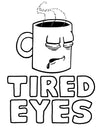 Tired Eyes Coffee