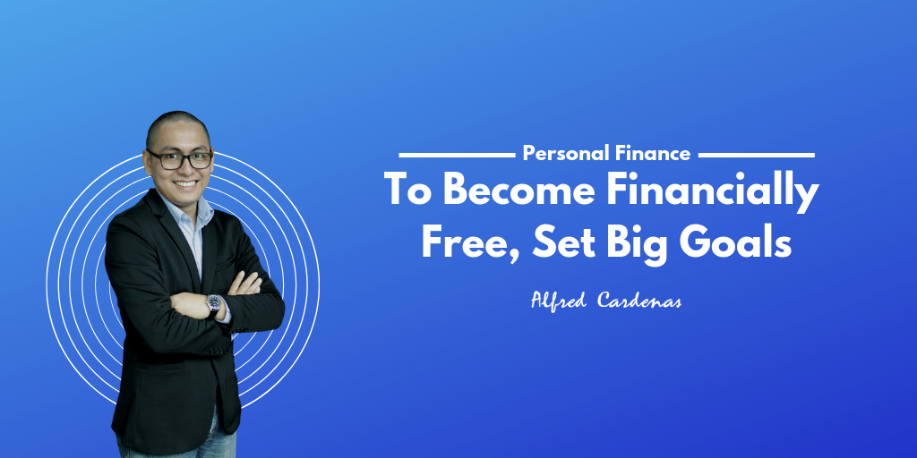 To Become Financially Free, Set Big Goals