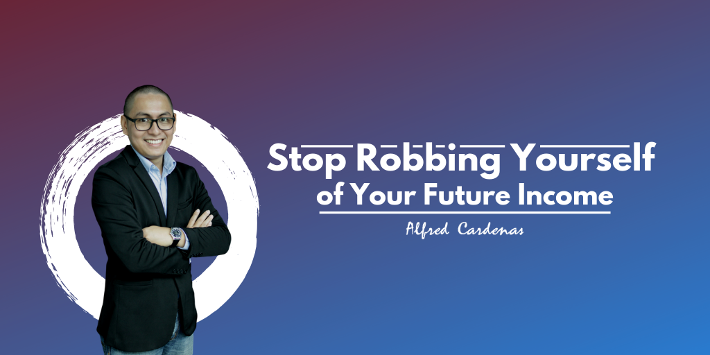How to Stop Robbing Yourself of Your Future Income