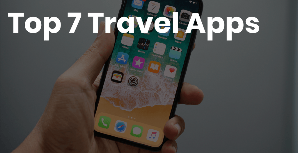 Top 7 Travel Apps: The Essentials