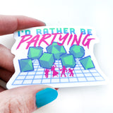Seconds sale! I'd Rather Be Partying Sticker - Paola's Pixels