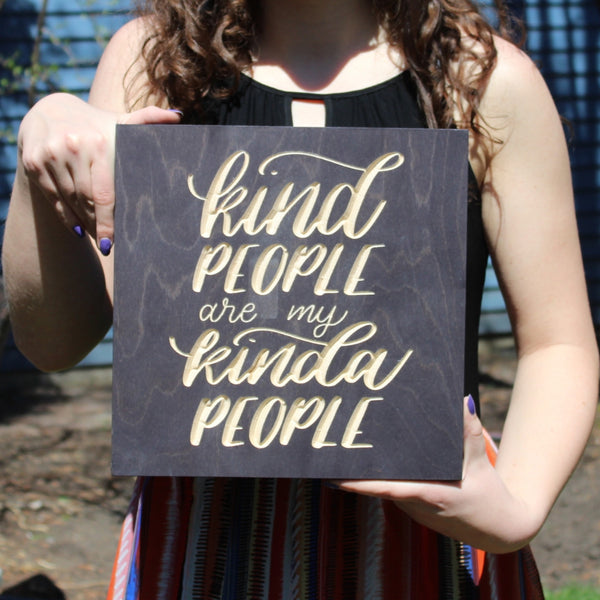 Kind People are My Kinda People Wood Sign held