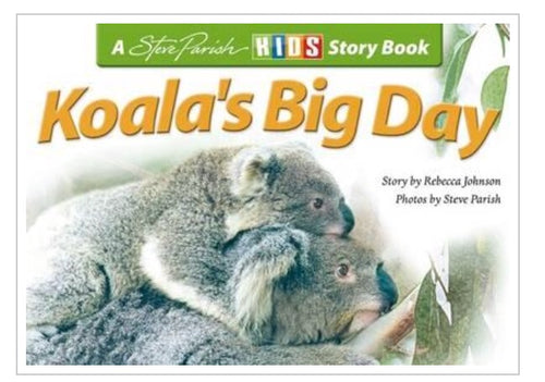 Koala's Big Day Steve Parish Story Books Ser.