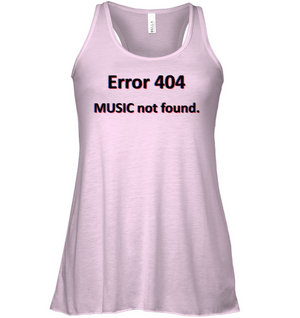 Error 404 Music not Found - Bella + Canvas Women's Flowy Racerback Tank