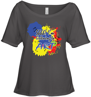 Shhh I'm Listening to Art - Bella + Canvas Women's Slouchy Tee