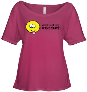 I Don't Want Easy I Want Crazy - Bella + Canvas Women's Slouchy Tee
