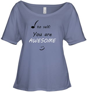 Note to Self, You Are Awesome - Bella + Canvas Women's Slouchy Tee