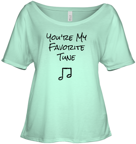 You're My Favorite Tune - Bella + Canvas Women's Slouchy Tee