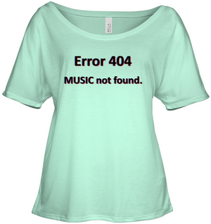 Error 404 Music not Found - Bella + Canvas Women's Slouchy Tee