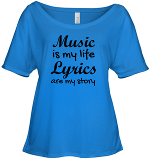 Music is my life Lyrics are my story  - Bella + Canvas Women's Slouchy Tee