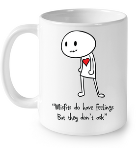 Misfits do have Feelings but they don't ask - Ceramic Mug