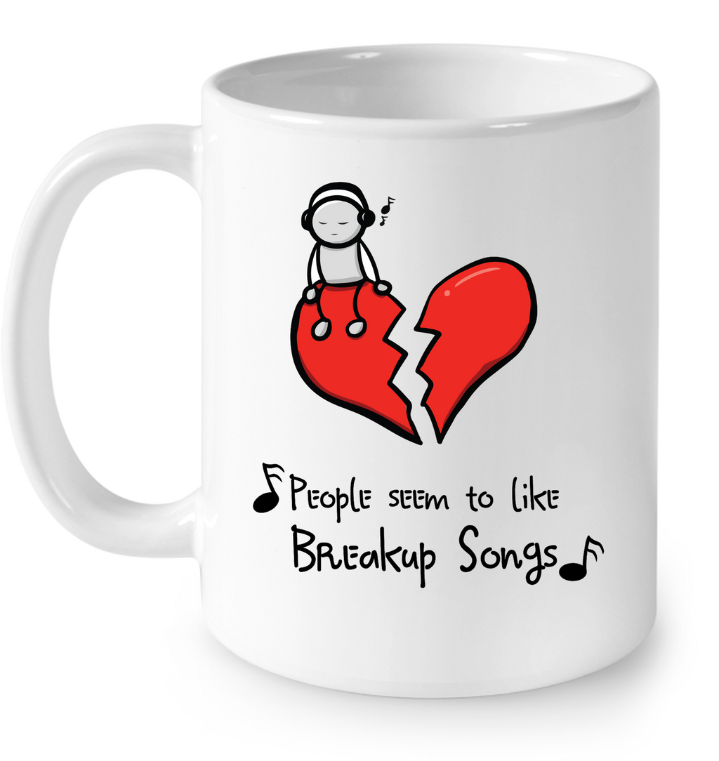 People seem to like Breakup Songs - Ceramic Mug