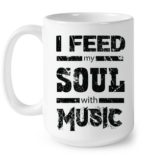 I Feed My Soul With Music - Ceramic Mug