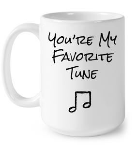 You're My Favorite Tune - Ceramic Mug