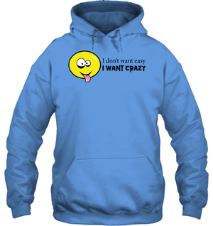 I Don't Want Easy I Want Crazy - Gildan Adult Heavy Blend™ Hoodie