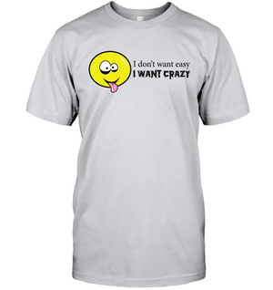 I Don't Want Easy I Want Crazy - Hanes Adult Tagless® T-Shirt