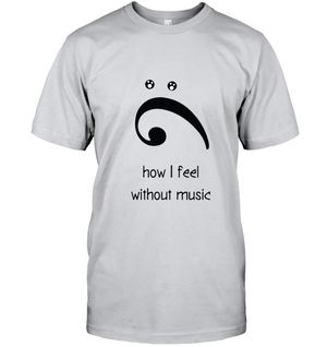 How I Feel Without Music - Hanes Adult Tagless® T-Shirt