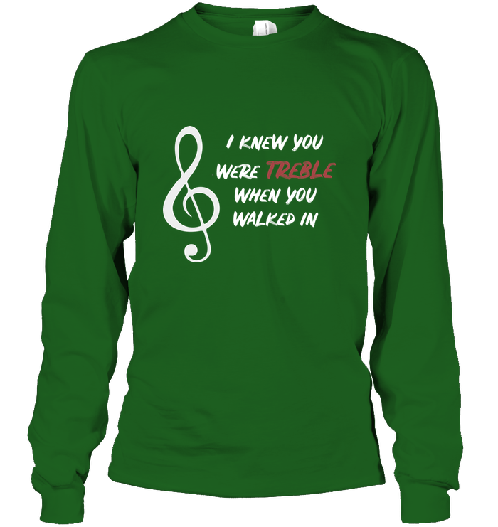 I Knew You Were Treble - Gildan Adult Classic Long Sleeve T-Shirt