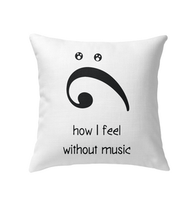How I Feel Without Music - Indoor Pillow