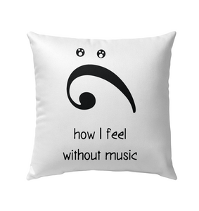 How I Feel Without Music - Outdoor Pillow