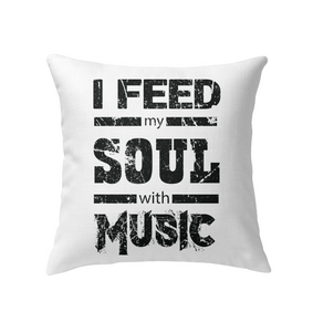 I Feed My Soul With Music - Indoor Pillow